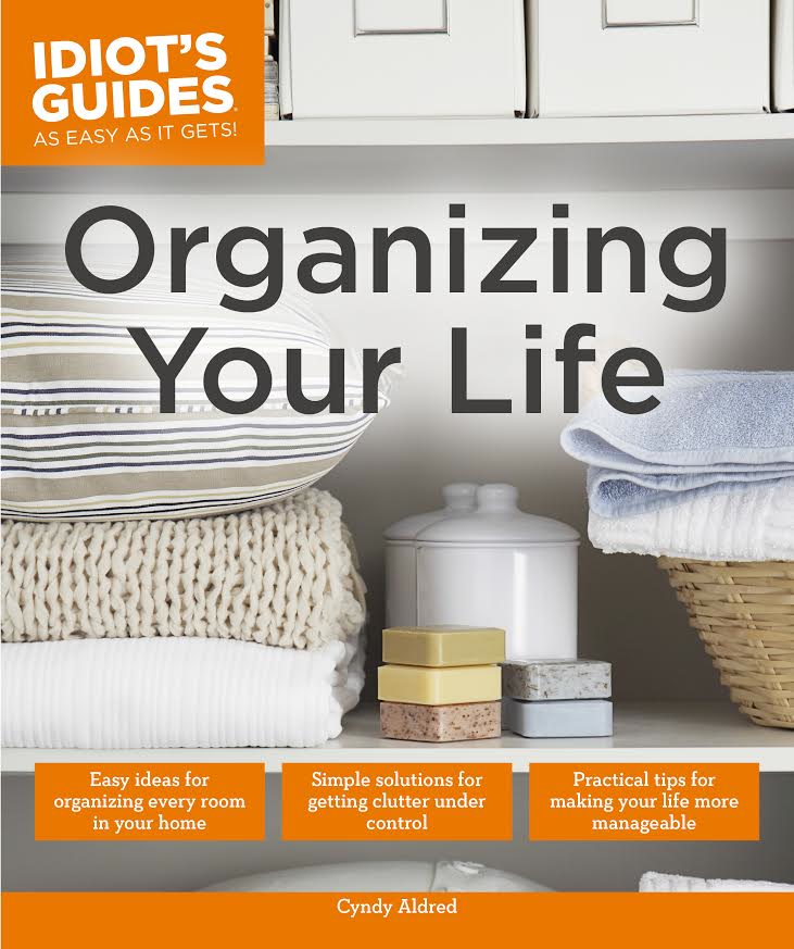 Organizing Your Life. Idiot's Guide. To be released November 25, 2014. Cyndy Aldred from The Creativity Exchange