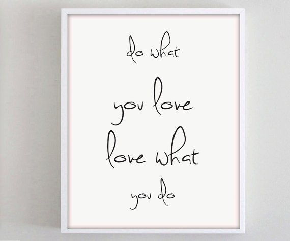 Do what you love, love what you do print.